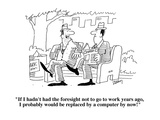 """If I hadn't had the foresight not to go to work years ago, I probably wou…"" - Cartoon Premium Giclee Print by Bob Zahn"