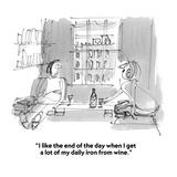 """""""I like the end of the day when I get a lot of my daily iron from wine."""" - Cartoon Premium Giclee Print by Boris Drucker"""