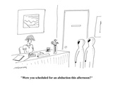 """Were you scheduled for an abduction this afternoon?""  - Cartoon Premium Giclee Print by Mick Stevens"