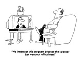 """""""We interrupt this program because the sponsor just went out of business!"""" - Cartoon Premium Giclee Print by Bob Zahn"""