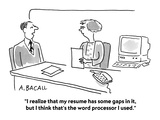 """""""I realize that my resume has some gaps in it, but I think that's the word…"""" - Cartoon Premium Giclee Print by Aaron Bacall"""