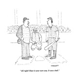 """All right!  Have it your own way.  It was a ball."" - New Yorker Cartoon Premium Giclee Print by Robert Mankoff"