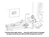 """""""I had that dream again, doctor . . . the one in which a bunch of managed …"""" - Cartoon Premium Giclee Print by Mick Stevens"""