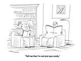 """Tell me that I'm not just eye candy."" - Cartoon Premium Giclee Print by Mick Stevens"