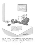 """Hi, Mr. Tepper.  This is the I.R.S.  Say, back in April, when you paid yo…"" - New Yorker Cartoon Premium Giclee Print by J.B. Handelsman"