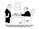 """""""When I asked for your honest opinion, Perkins, I didn't think you'd be du…"""" - Cartoon Premium Giclee Print by Bob Zahn"""