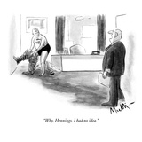 """Why, Hennings, I had no idea."" - New Yorker Cartoon Premium Giclee Print by James Mulligan"