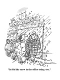 """It felt like snow in the office today, too."" - Cartoon Premium Giclee Print by Boris Drucker"
