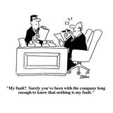"""My fault?  Surely you've been with the company long enough to know that n…"" - Cartoon Premium Giclee Print by Bob Zahn"