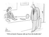 """I'll be at lunch.  If anyone calls say I'm at the health club."" - Cartoon Premium Giclee Print by Leo Cullum"