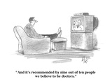 """And it's recommended by nine out of ten people we believe to be doctors."" - Cartoon Premium Giclee Print by Frank Cotham"