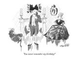 """You never remember my birthday!"" - New Yorker Cartoon Premium Giclee Print by Mischa Richter"