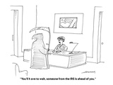 """You'll have to wait, someone from the IRS is ahead of you."" - Cartoon Premium Giclee Print by Mick Stevens"