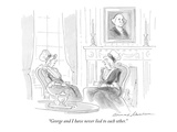 """""""George and I have never lied to each other."""" - New Yorker Cartoon Premium Giclee Print by Bernard Schoenbaum"""