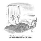 """""""If he has insurance, he's in a coma—if he doesn't have insurance, he's de…"""" - Cartoon Premium Giclee Print by Frank Cotham"""