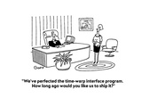 """""""We've perfected the time-warp interface program.  How long ago would you …"""" - Cartoon Premium Giclee Print by Ted Goff"""