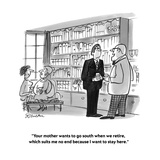 """""""Your mother wants to go south when we retire, which suits me no end becau…"""" - Cartoon Premium Giclee Print by Boris Drucker"""