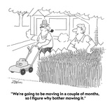"""""""We're going to be moving in a couple of months, so I figure why bother mo…"""" - Cartoon Premium Giclee Print by Bob Zahn"""