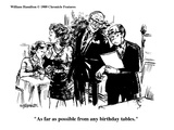 """As far as possible from any birthday tables."" - Cartoon Premium Giclee Print by William Hamilton"