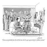 """""""I know you probably hear this all the time, but I've got a great idea for…"""" - New Yorker Cartoon Premium Giclee Print by Joe Dator"""