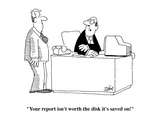 """Your report isn't worth the disk it's saved on!""  - Cartoon Premium Giclee Print by Bob Zahn"