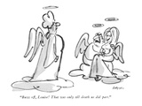 """Buzz off, Louise!  That was only till death us did part."" - New Yorker Cartoon Premium Giclee Print by Lee Lorenz"