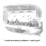 """""""I would never betray a confidence — would I, guys?"""" - Cartoon Premium Giclee Print by Frank Cotham"""