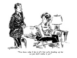 """""""You know what I bet it is?  I bet we're breaking up but we just don't rea…"""" - New Yorker Cartoon Premium Giclee Print by William Hamilton"""