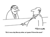 """Oh, it was a day like any other, so I guess I'll have the usual."" - New Yorker Cartoon Premium Giclee Print by Charles Barsotti"