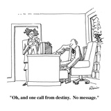 &quot;Oh, and one call from destiny.  No message.&quot; - Cartoon Premium Giclee Print by J.P. Rini