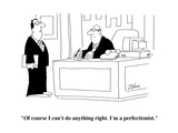 """Of course I can't do anything right. I'm a perfectionist."" - Cartoon Premium Giclee Print by Bob Zahn"