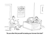 """""""Do you often find yourself increasing your browser font size?"""" - Cartoon Premium Giclee Print by Mick Stevens"""