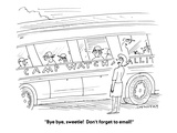 """""""Bye bye, sweetie!  Don't forget to email!"""" - Cartoon Premium Giclee Print by Mick Stevens"""