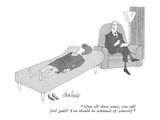 """After all these years, you still feel guilt?  You should be ashamed of yo…"" - New Yorker Cartoon Premium Giclee Print by J.B. Handelsman"