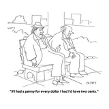 """""""If I had a penny for every dollar I had I'd have two cents."""" - Cartoon Premium Giclee Print by Peter C. Vey"""