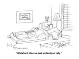 """Life is hard, then we seek professional help."" - Cartoon Premium Giclee Print by Mick Stevens"