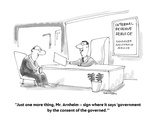 """Just one more thing, Mr. Arnheim -- sign where it says 'government by the…"" - Cartoon Premium Giclee Print by Harley L. Schwadron"