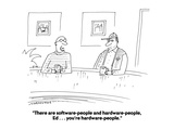 """""""There are software-people and hardware-people, Ed . . . you're hardware-p…"""" - Cartoon Premium Giclee Print by Mick Stevens"""