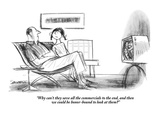 """""""Why can't they save all the commercials to the end, and then we could be …"""" - New Yorker Cartoon Premium Giclee Print by Charles Saxon"""