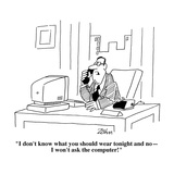 """""""I don't know what you should wear tonight and no—I won't ask the computer…"""" - Cartoon Premium Giclee Print by Bob Zahn"""