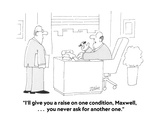 """I'll give you a raise on one condition, Maxwell,  . . .  you never ask fo…"" - Cartoon Premium Giclee Print by Bob Zahn"