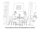 """Are you saying we're about to add a little peripheral to our systems?"" - Cartoon Premium Giclee Print by Mick Stevens"