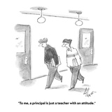 """To me, a principal is just a teacher with an attitude."" - Cartoon Premium Giclee Print by Frank Cotham"