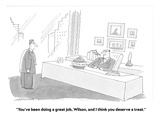 """""""You've been doing a great job, Wilson, and I think you deserve a treat."""" - Cartoon Premium Giclee Print by Mick Stevens"""