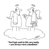 """""""You'll get used to this very easily — you always were a deadbeat."""" - Cartoon Premium Giclee Print by Bob Zahn"""