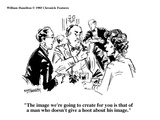 """""""The image we're going to create for you is that of a man who doesn't give…"""" - Cartoon Premium Giclee Print by William Hamilton"""