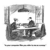 &quot;In your computer files you refer to me as a snoop.&quot; - Cartoon Premium Giclee Print by Frank Cotham