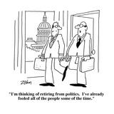 """I'm thinking of retiring from politics.  I've already fooled all of the p…"" - Cartoon Premium Giclee Print by Bob Zahn"
