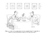 """""""Bob, as a token of my appreciation for this wonderful lunch I would like …"""" - New Yorker Cartoon Premium Giclee Print by Jack Ziegler"""