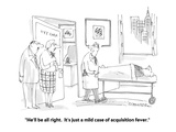 """He'll be all right.  It's just a mild case of acquisition fever."" - Cartoon Premium Giclee Print by Harley L. Schwadron"